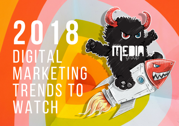 Trends to watch out for in 2018 Digital Marketing