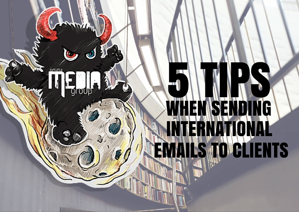 5 Tips That You Should Follow When Sending Emails to Your International Clients