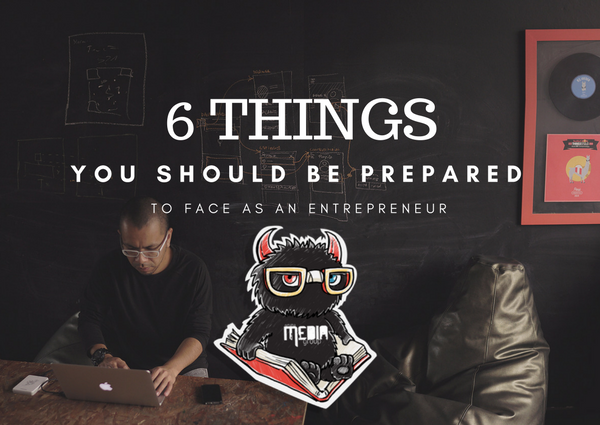 What you should prepare for as an entrepreneur.