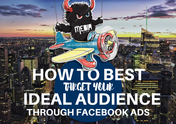 How to Best Target Your Ideal Audience Through Facebook Ads
