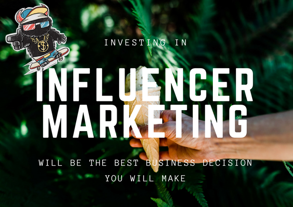 Investing in Influencer Marketing Will be the Best Business Decision You Make: Here's Why
