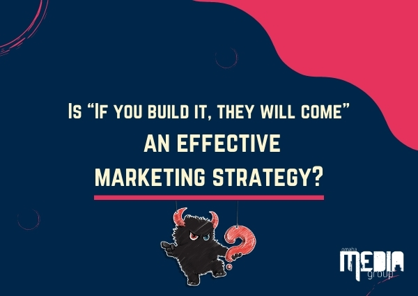 "UPDATED: Is ""If you build it, they will come"" an effective marketing strategy?"
