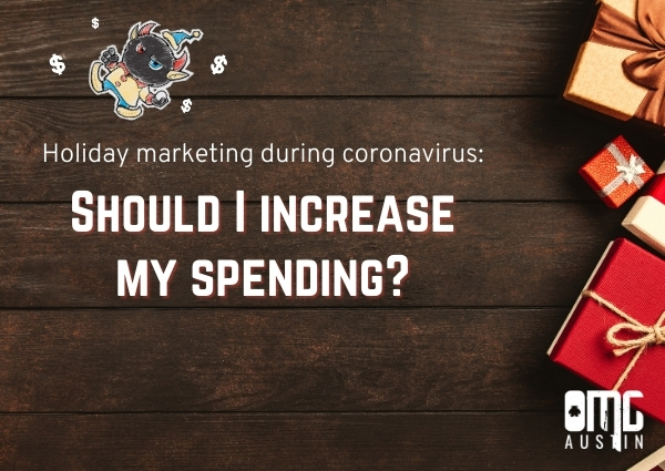 Holiday marketing during coronavirus: Should I increase my spending?