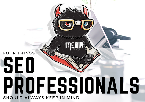 4 Things SEO Professionals Should Always Keep In Mind