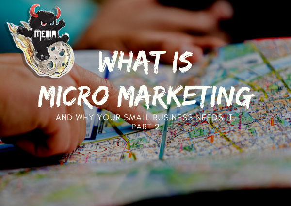 PART 2 - What is micro marketing and why your small business needs it