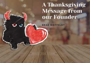Thanksgiving Message From our Founder, Brad Nietfeldt