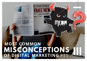Digital Marketing Misconceptions Pt. 1