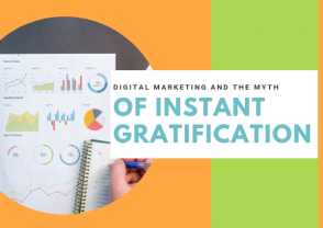 Digital Marketing and the myth of instant gratification