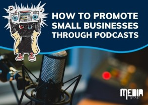 UPDATED: How to promote small businesses through podcasts