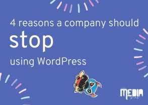 Four reasons a company should stop using WordPress