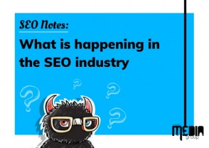 SEO Notes: What is happening in the SEO industry
