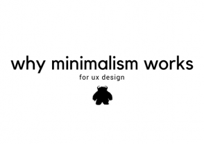 Why Minimalism Works For UI Design