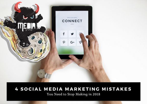4 Social Media Marketing Mistakes You Need to Stop Making in 2018