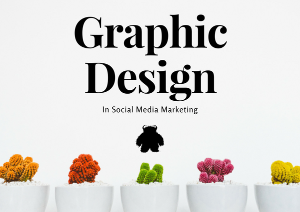 Graphic Design is essential to Social Media Marketing