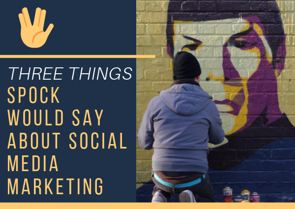 Three things Spock would say about social media marketing