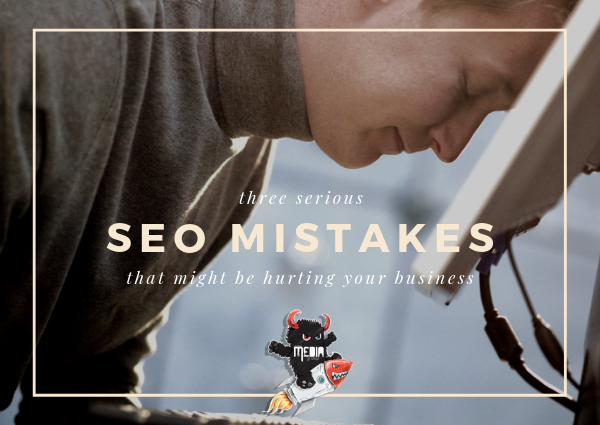 These three SEO mistakes might be hurting your business!