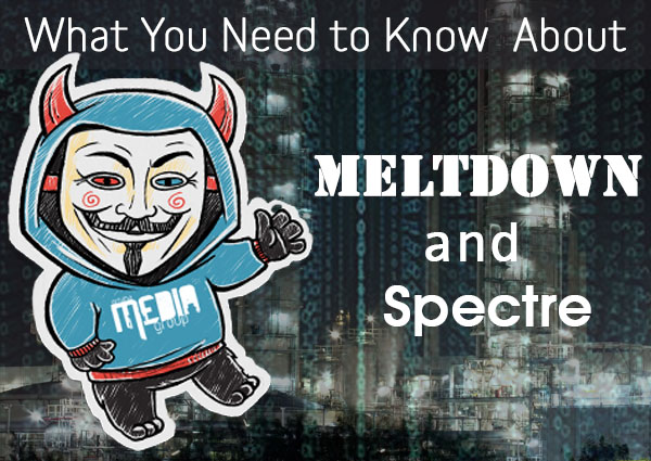 What You Need to Know About Meltdown and Spectre